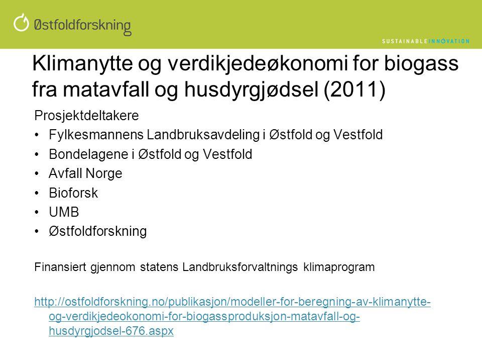 Klimanytte og verdikjedeøkonomi for biogass fra matavfall og husdyrgjødsel (2011) Prosjektdeltakere •Fylkesmannens Landbruksavdeling i Østfold og Vest