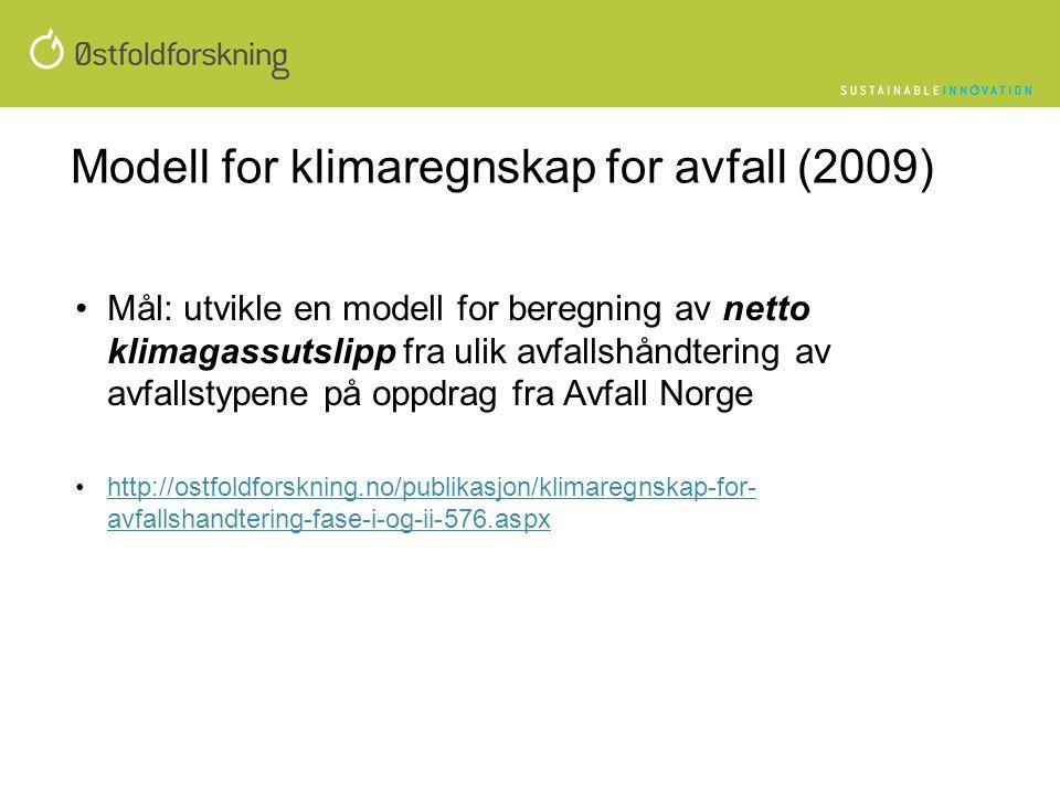 Modell for klimaregnskap for avfall (2009) •Mål: utvikle en modell for beregning av netto klimagassutslipp fra ulik avfallshåndtering av avfallstypene