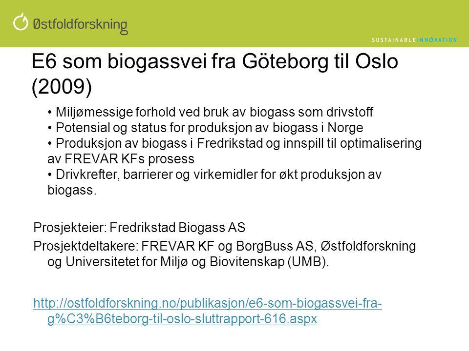E6 som biogassvei fra Göteborg til Oslo (2009) • Miljømessige forhold ved bruk av biogass som drivstoff • Potensial og status for produksjon av biogas