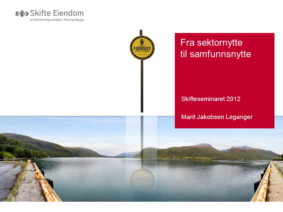 Fra sektornytte til samfunnsnytte Skifteseminaret 2012 Marit Jakobsen Leganger