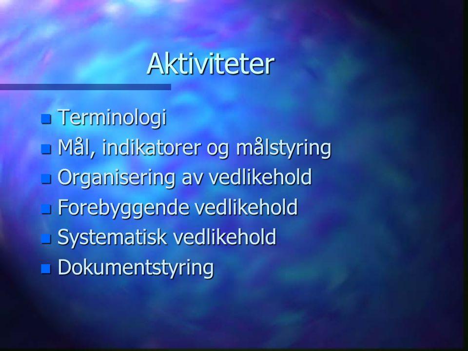 Aktiviteter n Terminologi n Mål, indikatorer og målstyring n Organisering av vedlikehold n Forebyggende vedlikehold n Systematisk vedlikehold n Dokume