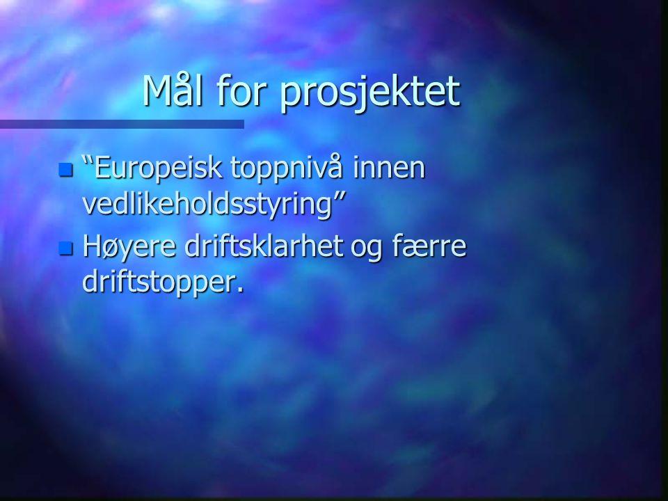 """Mål for prosjektet n """"Europeisk toppnivå innen vedlikeholdsstyring"""" n Høyere driftsklarhet og færre driftstopper."""