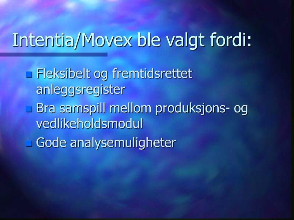 Intentia/Movex ble valgt fordi: n Fleksibelt og fremtidsrettet anleggsregister n Bra samspill mellom produksjons- og vedlikeholdsmodul n Gode analysem