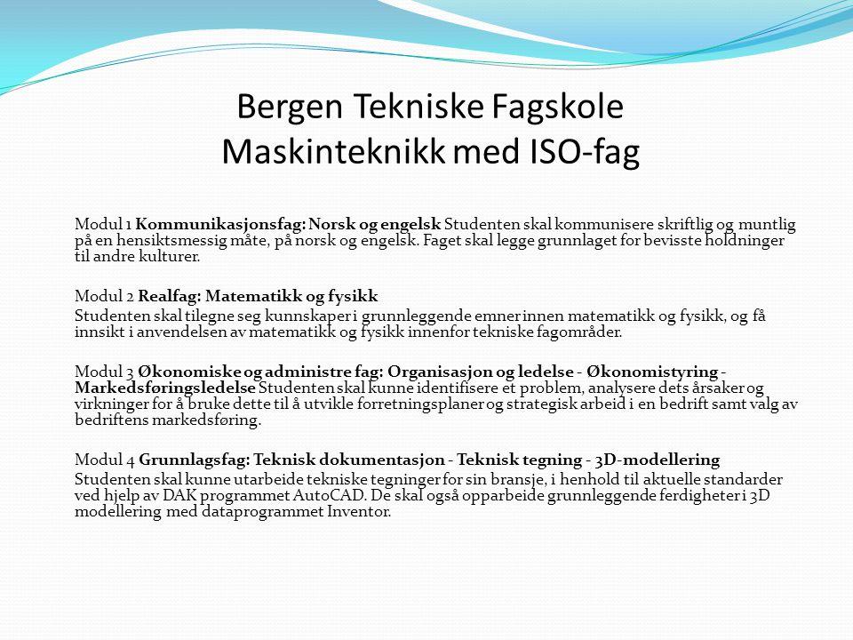 Bergen Tekniske Fagskole Maskinteknikk med ISO-fag Modul 1 Kommunikasjonsfag: Norsk og engelsk Studenten skal kommunisere skriftlig og muntlig på en hensiktsmessig måte, på norsk og engelsk.