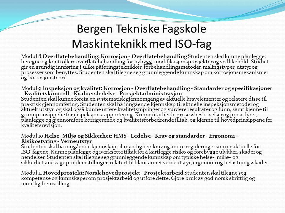Bergen Tekniske Fagskole Maskinteknikk med ISO-fag Modul 8 Overflatebehandling: Korrosjon - Overflatebehandling Studenten skal kunne planlegge, beregne og kontrollere overflatebehandling for nybygg, modifikasjonsprosjekter og vedlikehold.