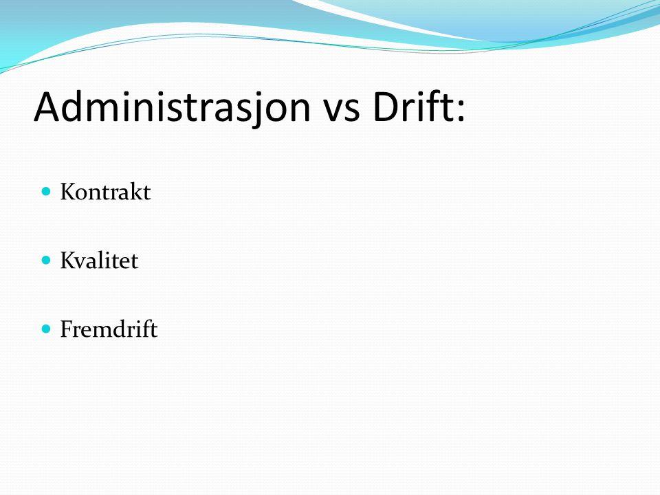 Administrasjon vs Drift:  Kontrakt  Kvalitet  Fremdrift