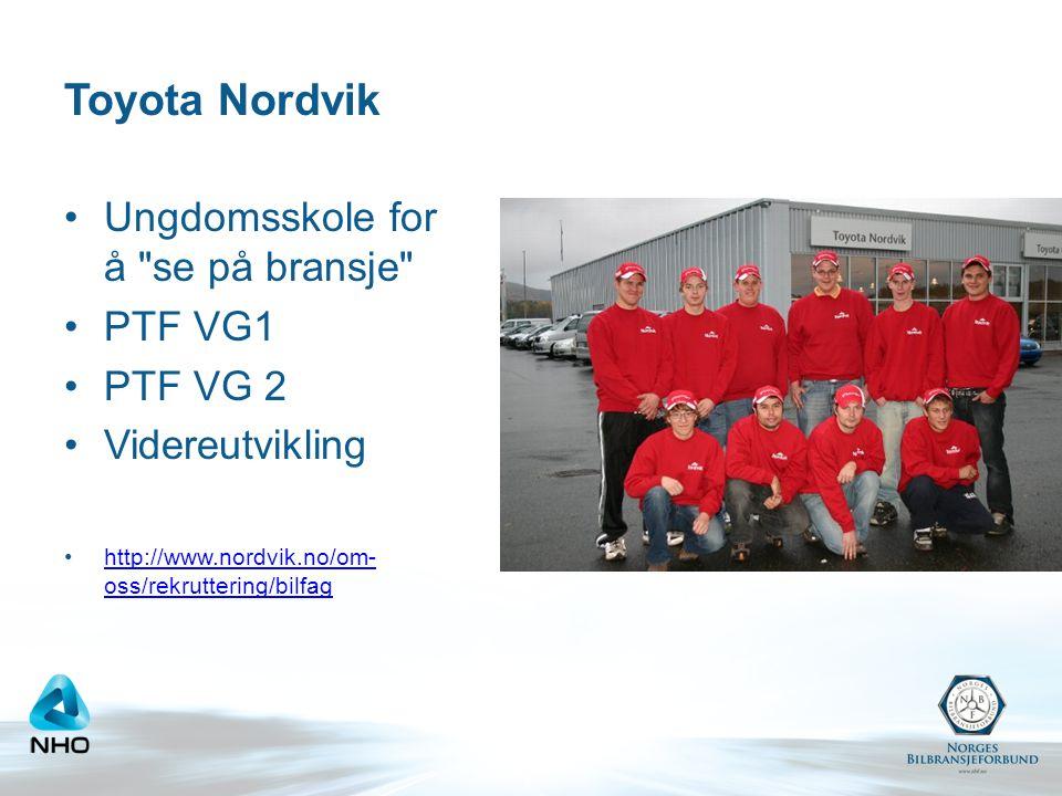 Toyota Nordvik •Ungdomsskole for å se på bransje •PTF VG1 •PTF VG 2 •Videreutvikling •http://www.nordvik.no/om- oss/rekruttering/bilfaghttp://www.nordvik.no/om- oss/rekruttering/bilfag