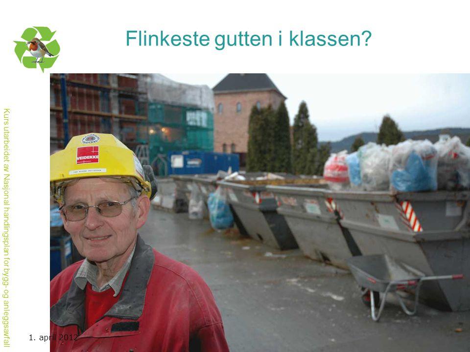 Kurs utarbeidet av Nasjonal handlingsplan for bygg- og anleggsavfall Flinkeste gutten i klassen? 1. april 2012