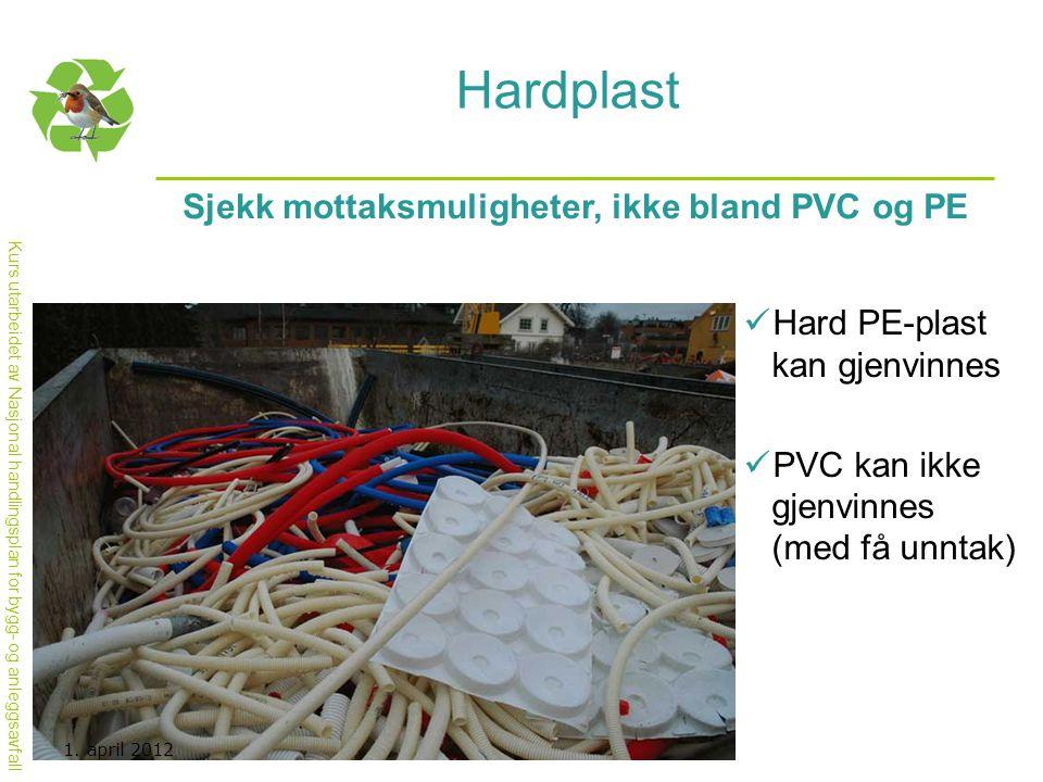 Kurs utarbeidet av Nasjonal handlingsplan for bygg- og anleggsavfall Hardplast Sjekk mottaksmuligheter, ikke bland PVC og PE  Hard PE-plast kan gjenv