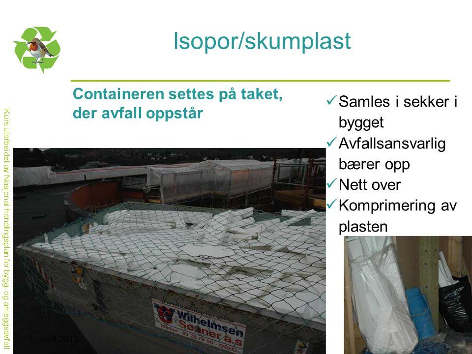 Kurs utarbeidet av Nasjonal handlingsplan for bygg- og anleggsavfall Isopor/skumplast Containeren settes på taket, der avfall oppstår  Samles i sekke