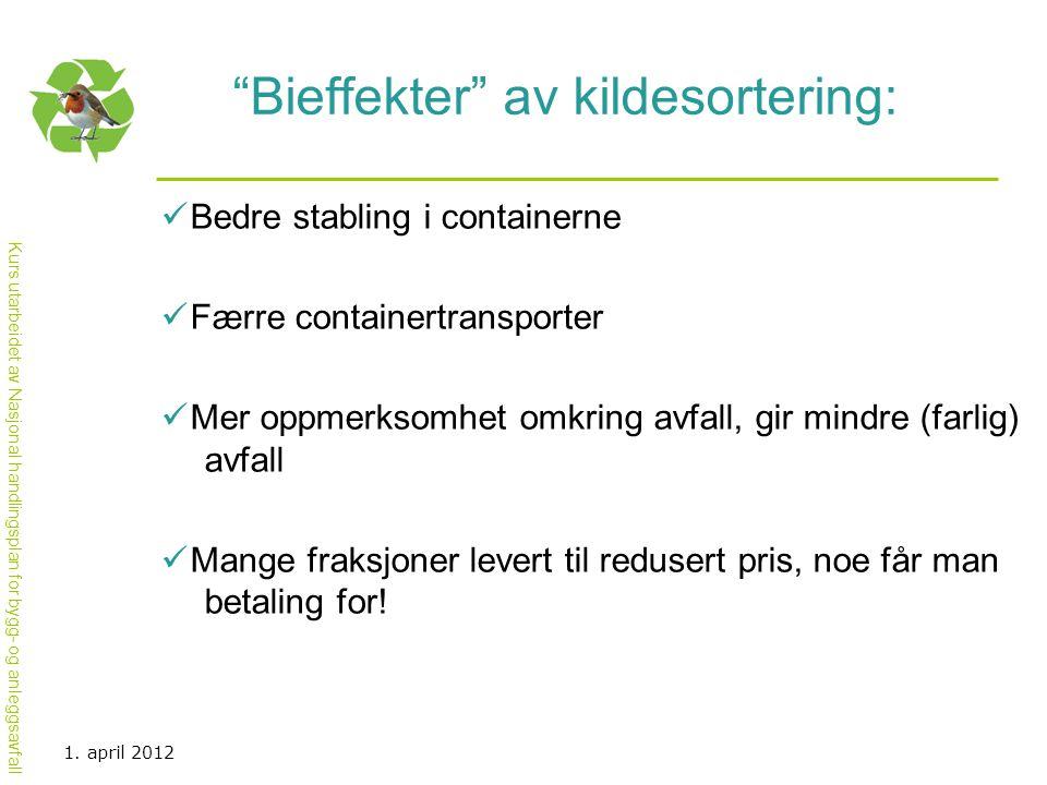 """Kurs utarbeidet av Nasjonal handlingsplan for bygg- og anleggsavfall """"Bieffekter"""" av kildesortering:  Bedre stabling i containerne  Færre containert"""