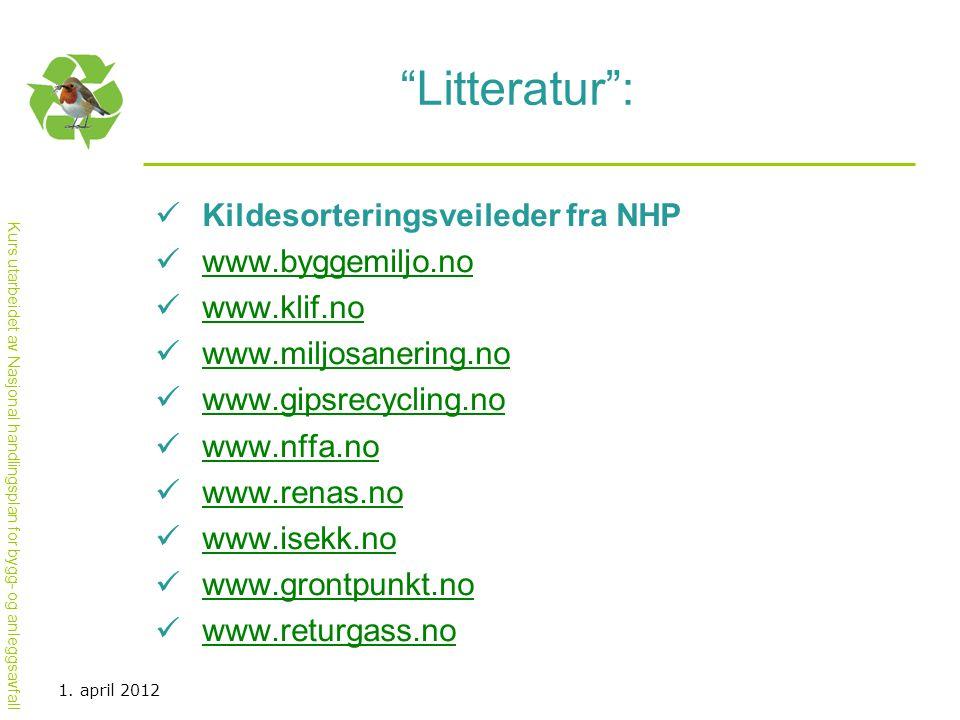 """Kurs utarbeidet av Nasjonal handlingsplan for bygg- og anleggsavfall """"Litteratur"""":  Kildesorteringsveileder fra NHP  www.byggemiljo.no www.byggemilj"""