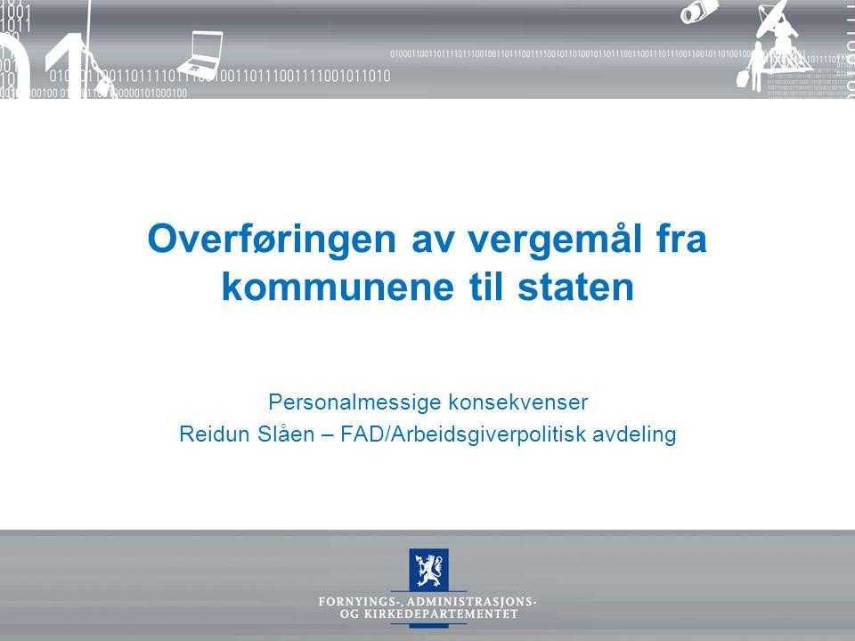 Overføringen av vergemål fra kommunene til staten Personalmessige konsekvenser Reidun Slåen – FAD/Arbeidsgiverpolitisk avdeling