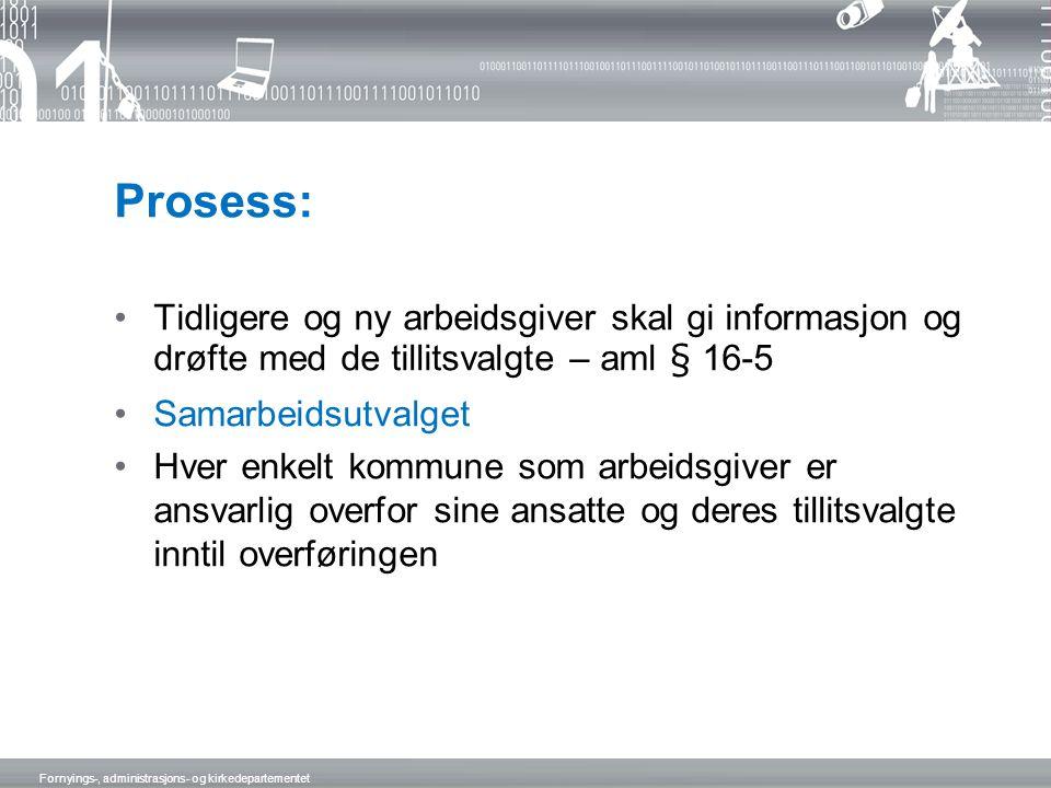 Prosess: •Tidligere og ny arbeidsgiver skal gi informasjon og drøfte med de tillitsvalgte – aml § 16-5 •Samarbeidsutvalget •Hver enkelt kommune som ar