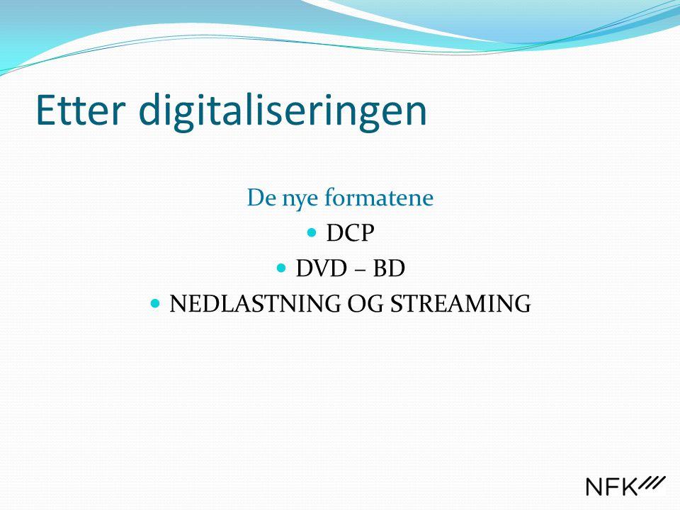 Etter digitaliseringen De nye formatene  DCP  DVD – BD  NEDLASTNING OG STREAMING