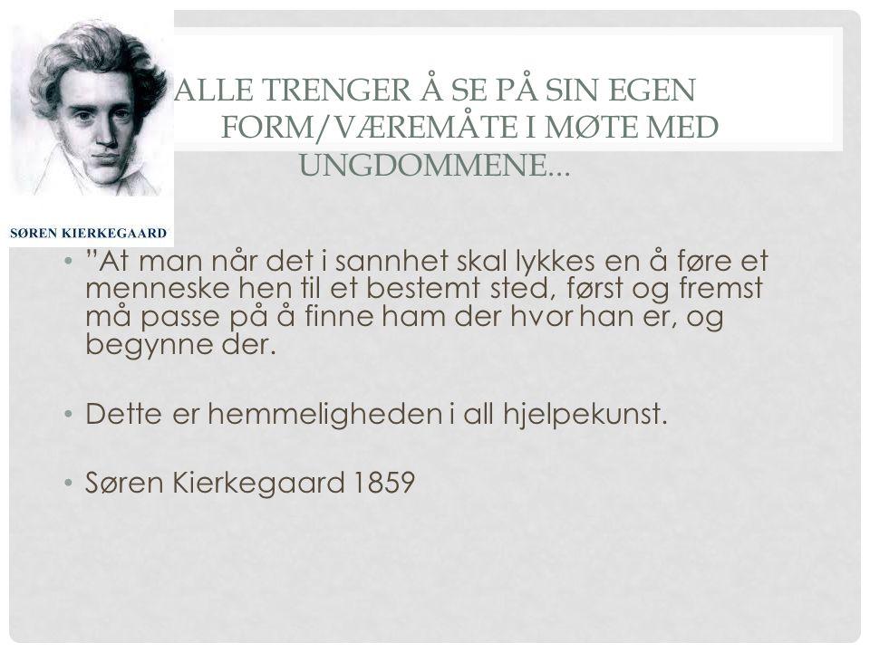 ALLE TRENGER Å SE PÅ SIN EGEN FORM/VÆREMÅTE I MØTE MED UNGDOMMENE...
