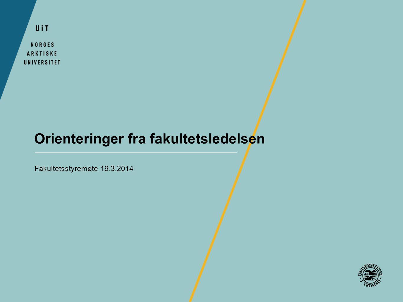 Orienteringer fra fakultetsledelsen Fakultetsstyremøte 19.3.2014