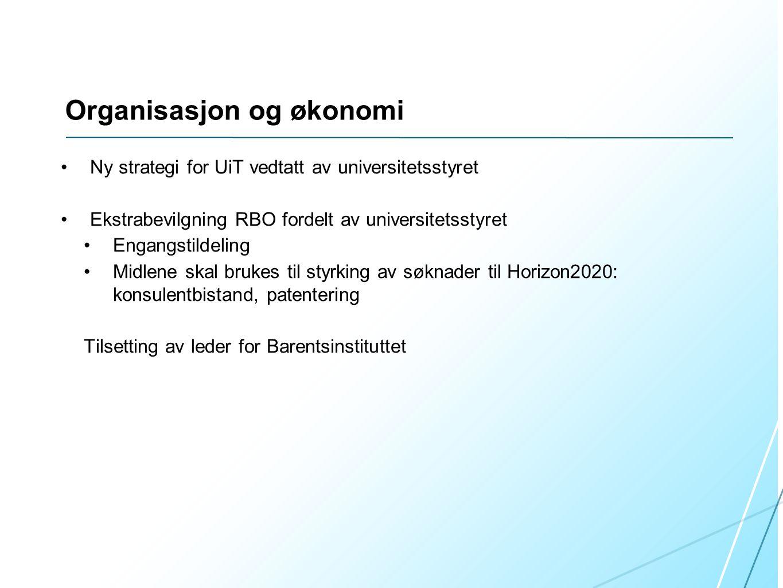Organisasjon og økonomi •Ny strategi for UiT vedtatt av universitetsstyret •Ekstrabevilgning RBO fordelt av universitetsstyret •Engangstildeling •Midlene skal brukes til styrking av søknader til Horizon2020: konsulentbistand, patentering Tilsetting av leder for Barentsinstituttet