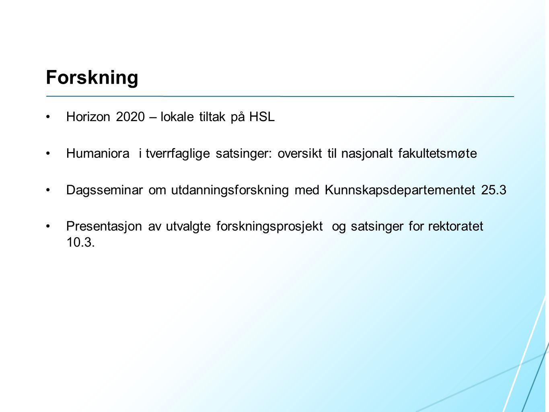 Forskning •Horizon 2020 – lokale tiltak på HSL •Humaniora i tverrfaglige satsinger: oversikt til nasjonalt fakultetsmøte •Dagsseminar om utdanningsfor