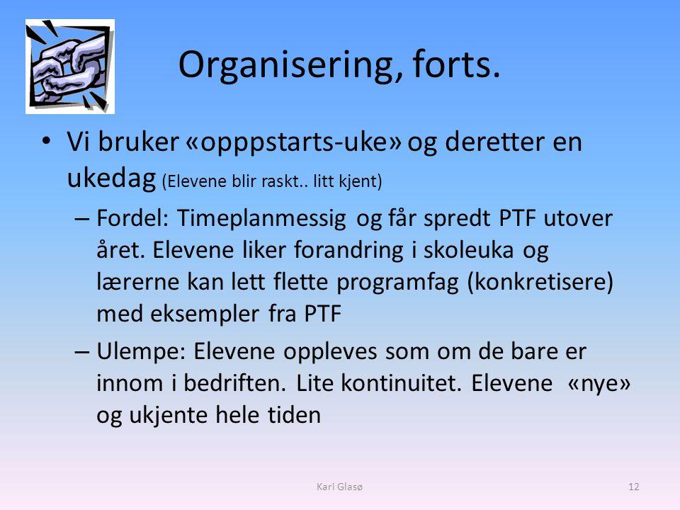 Organisering, forts.• Vi bruker «opppstarts-uke» og deretter en ukedag (Elevene blir raskt..