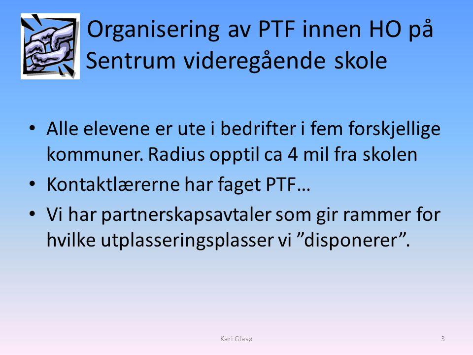 Organisering av PTF innen HO på Sentrum videregående skole • Alle elevene er ute i bedrifter i fem forskjellige kommuner.
