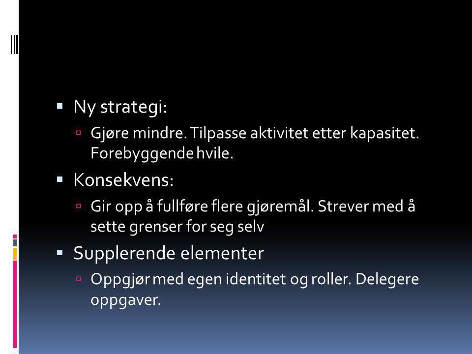  Ny strategi:  Gjøre mindre.Tilpasse aktivitet etter kapasitet.