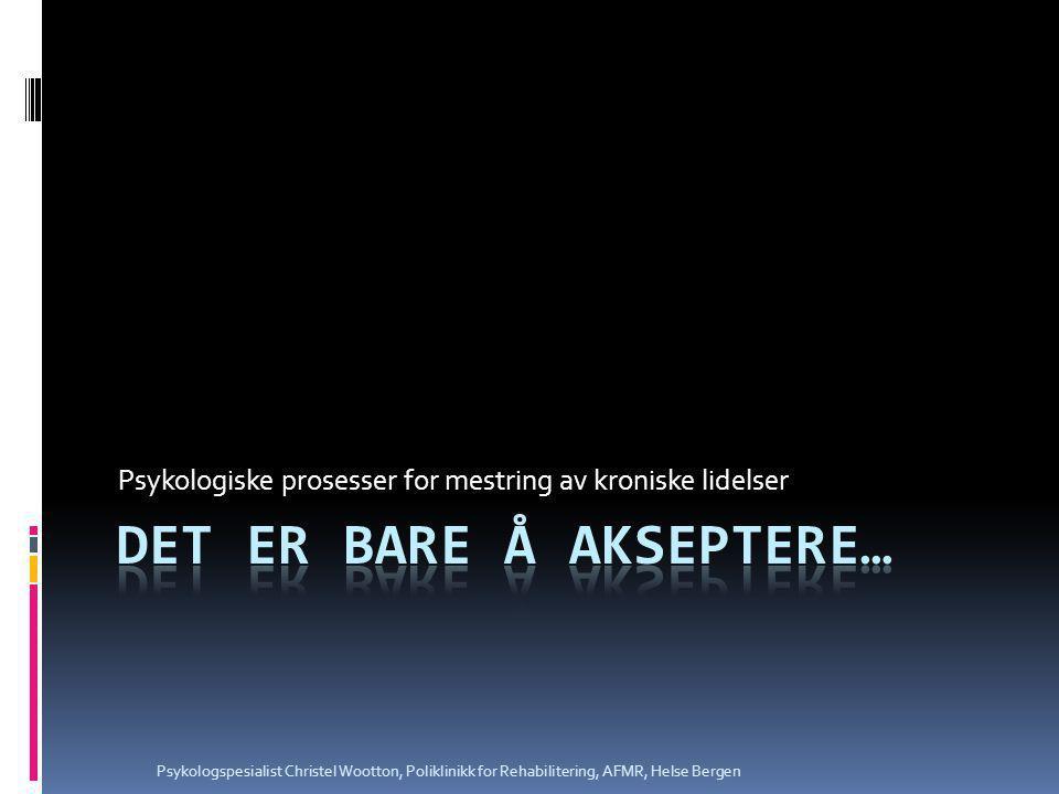 Akseptering - assosiasjoner  Passiv  Svekket  Virke dum  Å gi opp, resignere  Fornekte at fryktelige opplevelser i livet har funnet sted  Å stå stille  Å ikke løse problemer  Å ikke utvikle seg Naturlig å stritte imot når vi blir oppfordret til å akseptere