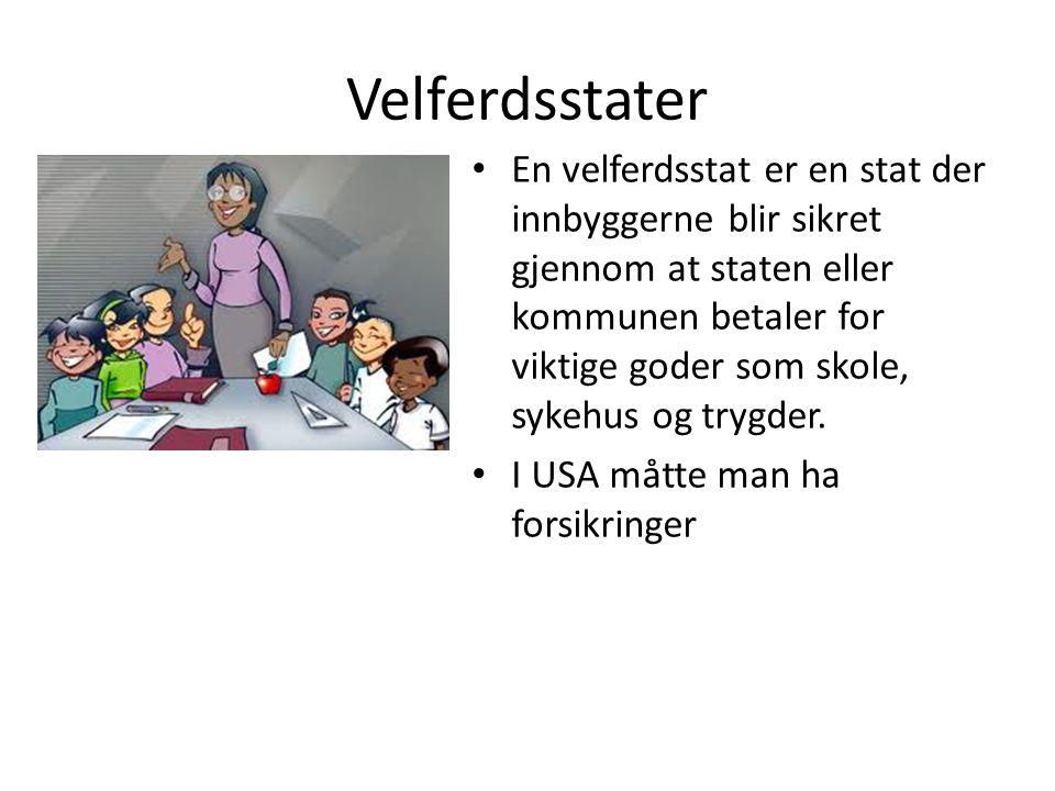 Velferdsstater • En velferdsstat er en stat der innbyggerne blir sikret gjennom at staten eller kommunen betaler for viktige goder som skole, sykehus
