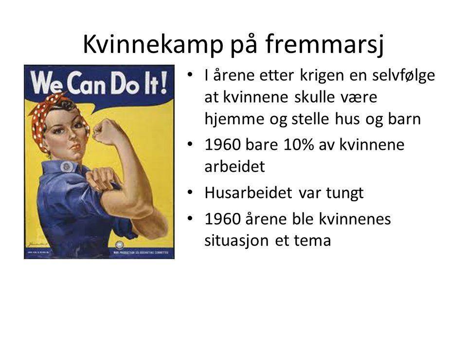 Kvinnekamp på fremmarsj • I årene etter krigen en selvfølge at kvinnene skulle være hjemme og stelle hus og barn • 1960 bare 10% av kvinnene arbeidet