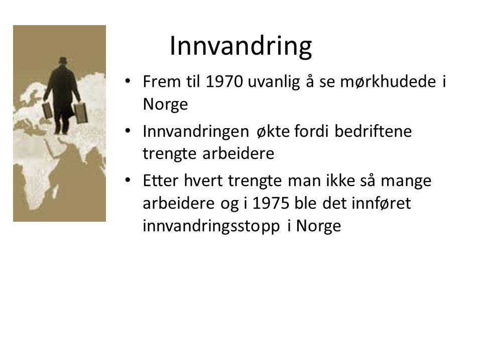 Innvandring • Frem til 1970 uvanlig å se mørkhudede i Norge • Innvandringen økte fordi bedriftene trengte arbeidere • Etter hvert trengte man ikke så