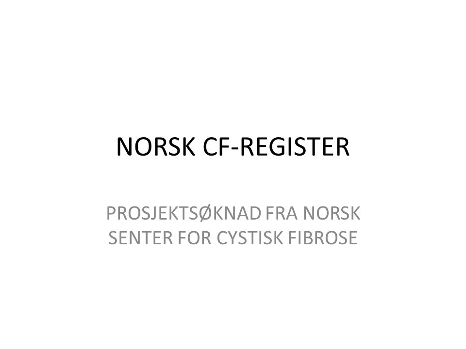 BAKGRUNN • Europeisk CF-register (ECFSPR) med databehandlingsansvar i Århus, Danmark • Standardisering av diagnostikk og behandling • Forskning - tilgjengelighet og kvalitetssikring av data