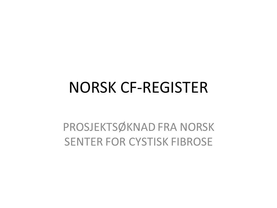 NORSK CF-REGISTER PROSJEKTSØKNAD FRA NORSK SENTER FOR CYSTISK FIBROSE