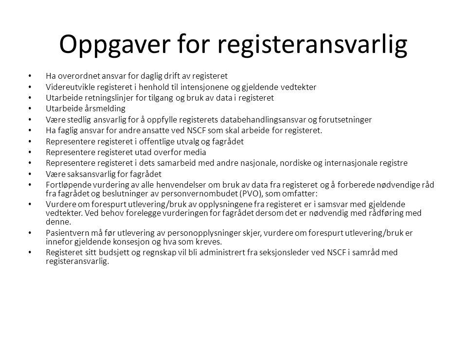 Oppgaver for registeransvarlig • Ha overordnet ansvar for daglig drift av registeret • Videreutvikle registeret i henhold til intensjonene og gjeldend