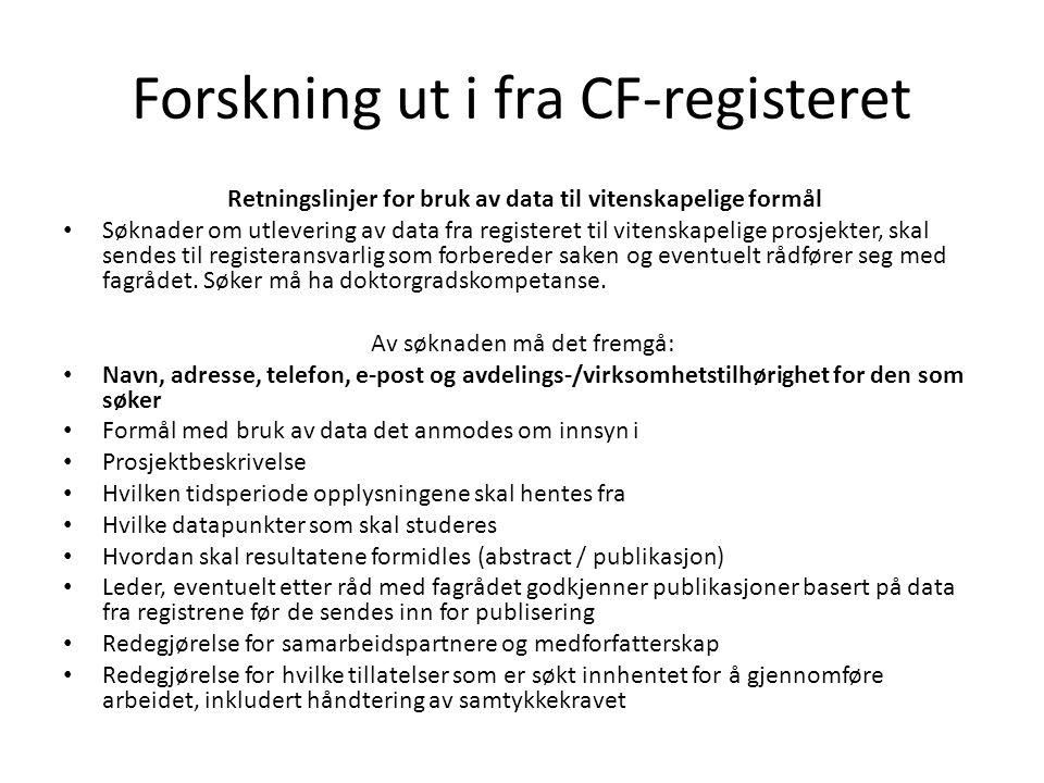Forskning ut i fra CF-registeret Retningslinjer for bruk av data til vitenskapelige formål • Søknader om utlevering av data fra registeret til vitensk
