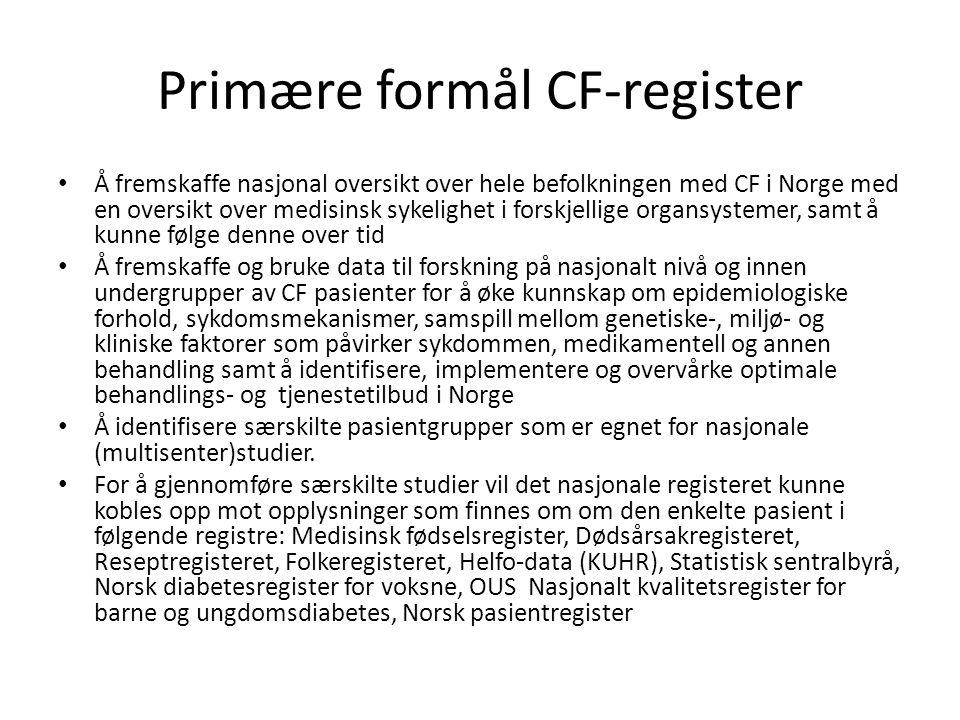 Primære formål CF-register • Å fremskaffe nasjonal oversikt over hele befolkningen med CF i Norge med en oversikt over medisinsk sykelighet i forskjel