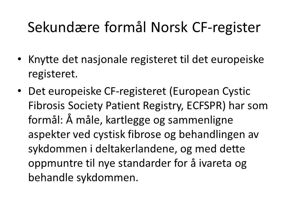 Sekundære formål Norsk CF-register • Knytte det nasjonale registeret til det europeiske registeret. • Det europeiske CF-registeret (European Cystic Fi