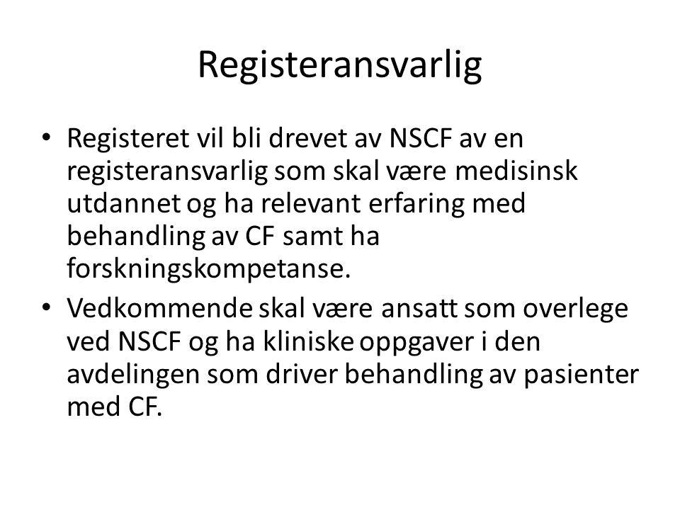 Registeransvarlig • Registeret vil bli drevet av NSCF av en registeransvarlig som skal være medisinsk utdannet og ha relevant erfaring med behandling