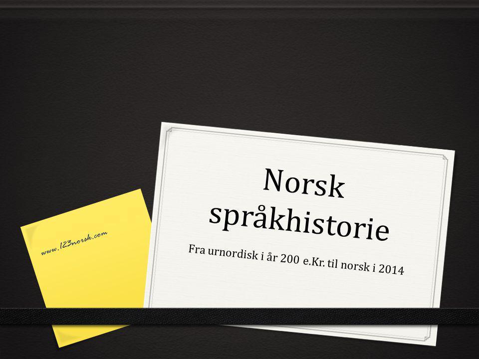 Norsk språkhistorie Fra urnordisk i år 200 e.Kr. til norsk i 2014 www.123norsk.com