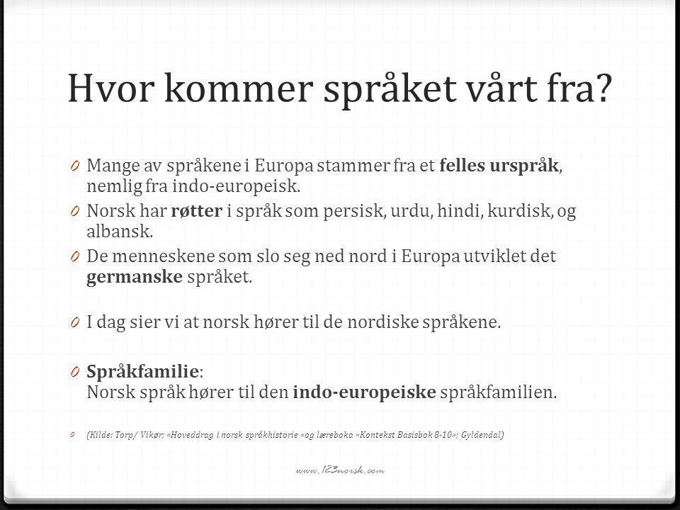 Hvor kommer språket vårt fra? 0 Mange av språkene i Europa stammer fra et felles urspråk, nemlig fra indo-europeisk. 0 Norsk har røtter i språk som pe