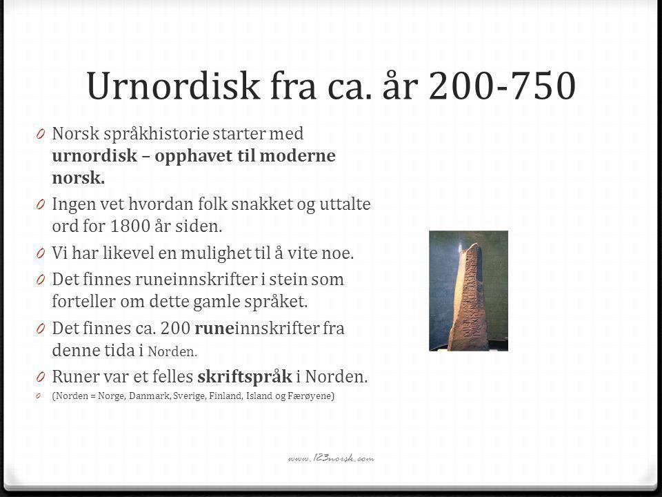 Urnordisk fra ca. år 200-750 0 Norsk språkhistorie starter med urnordisk – opphavet til moderne norsk. 0 Ingen vet hvordan folk snakket og uttalte ord