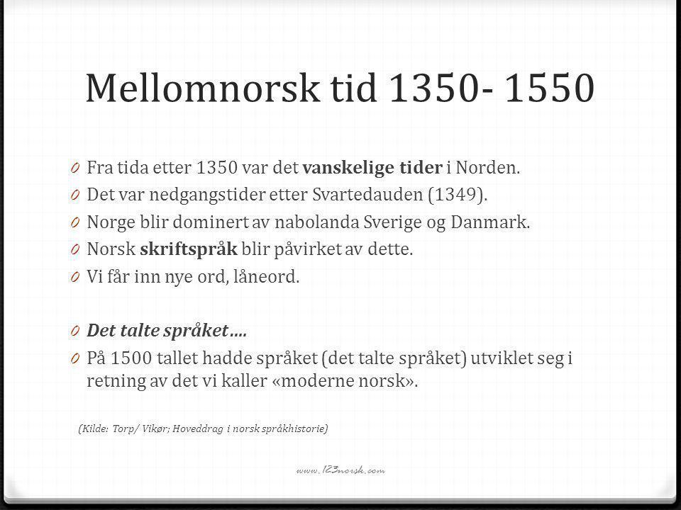 Mellomnorsk tid 1350- 1550 0 Fra tida etter 1350 var det vanskelige tider i Norden. 0 Det var nedgangstider etter Svartedauden (1349). 0 Norge blir do