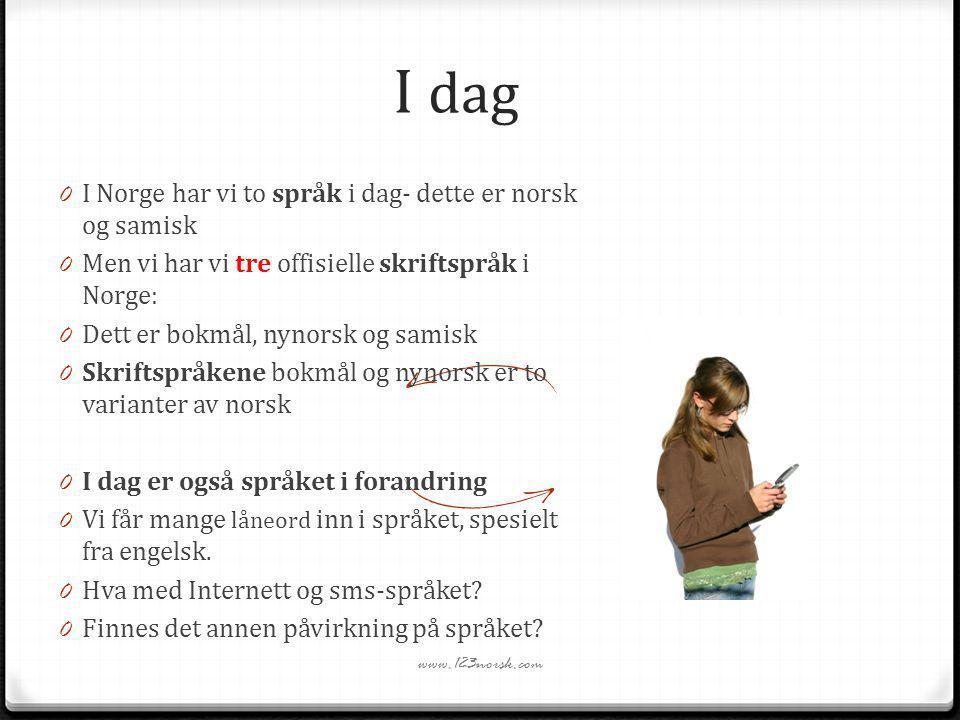 I dag 0 I Norge har vi to språk i dag- dette er norsk og samisk 0 Men vi har vi tre offisielle skriftspråk i Norge: 0 Dett er bokmål, nynorsk og samis