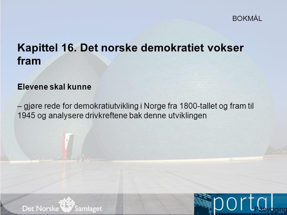 Kapittel 16. Det norske demokratiet vokser fram Elevene skal kunne – gjøre rede for demokratiutvikling i Norge fra 1800-tallet og fram til 1945 og ana
