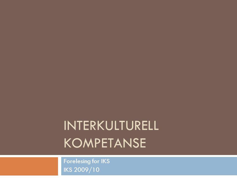 INTERKULTURELL KOMPETANSE Forelesing for IKS IKS 2009/10