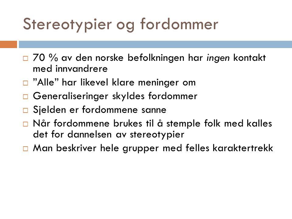 """Stereotypier og fordommer  70 % av den norske befolkningen har ingen kontakt med innvandrere  """"Alle"""" har likevel klare meninger om  Generaliseringe"""