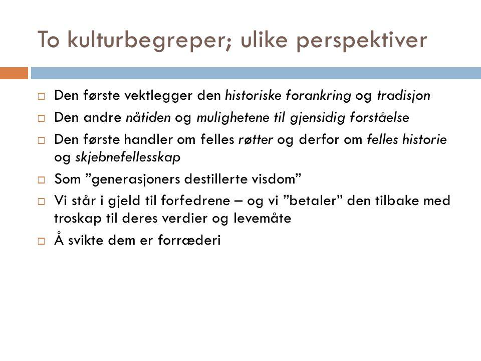To kulturbegreper; ulike perspektiver  Den første vektlegger den historiske forankring og tradisjon  Den andre nåtiden og mulighetene til gjensidig