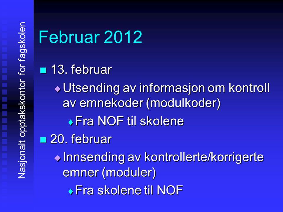 Februar 2012 11113. februar UUUUtsending av informasjon om kontroll av emnekoder (modulkoder) FFFFra NOF til skolene 22220. februar I