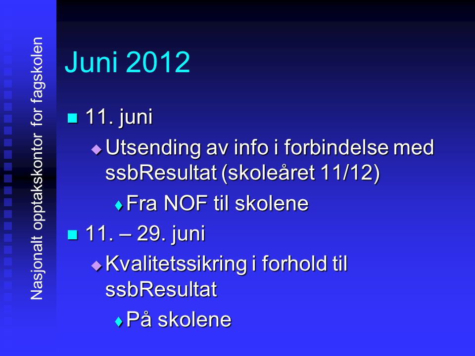 Juni 2012 11111. juni UUUUtsending av info i forbindelse med ssbResultat (skoleåret 11/12) FFFFra NOF til skolene 11111. – 29. juni K