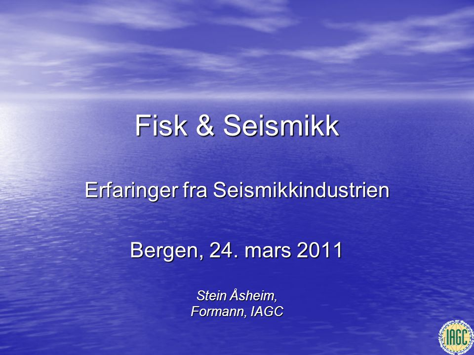 1 Fisk & Seismikk Erfaringer fra Seismikkindustrien Bergen, 24. mars 2011 Stein Åsheim, Formann, IAGC