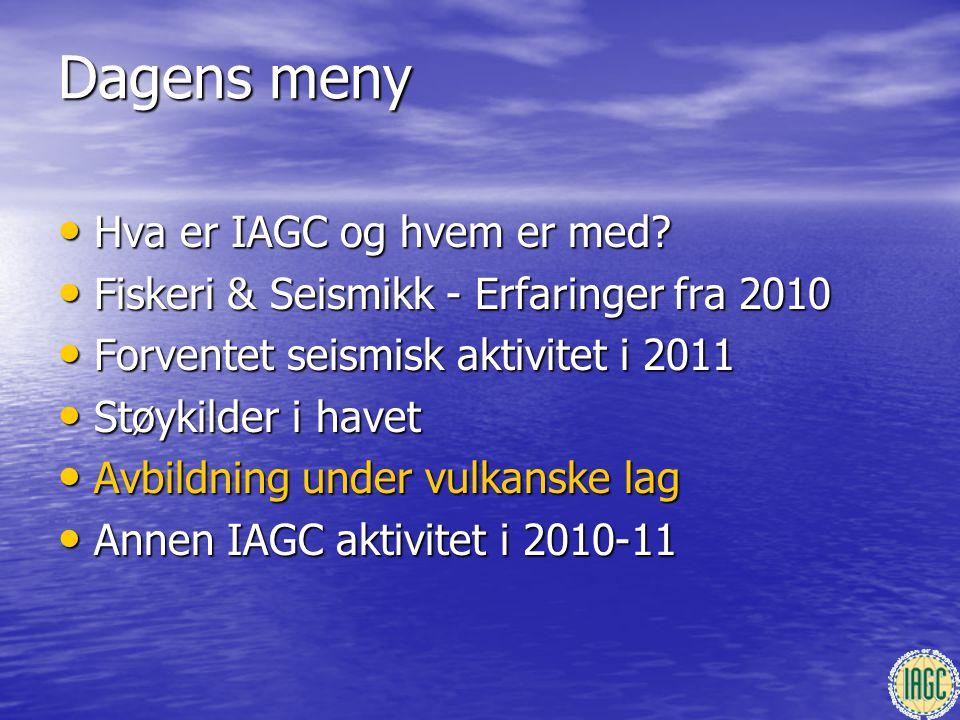 Dagens meny • Hva er IAGC og hvem er med? • Fiskeri & Seismikk - Erfaringer fra 2010 • Forventet seismisk aktivitet i 2011 • Støykilder i havet • Avbi